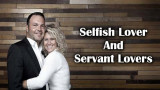 Selfish Lovers and Servant Lovers