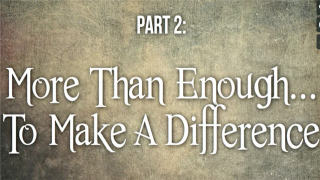 More Than Enough (2) : To Make A Difference
