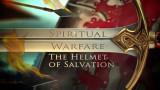 The Helmet of Salvation (Spiritual Warefare : Terms of Engament)