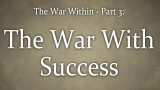 The War Within (3) : The War with Success