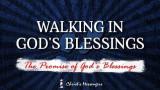 Walking In God's Blessings (1) : The Promise Of God's Blessings