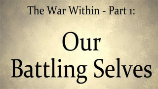 The War Within (1) : Our Battling Selves