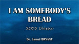 I Am Somebody's Bread