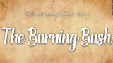 The Burning Bush : The Gospel According to Moses