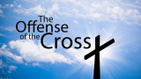 The Offense of the Cross (1)