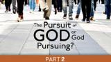 The Pursuit of God, or God Pursuing?  (2)