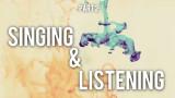 Singing & Listening